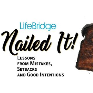 1-27-19 LifeBridge: Nailed It (Get Messy)