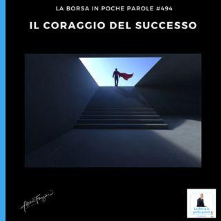 La Borsa in poche parole - #494 - Il coraggio del successo