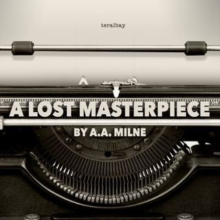 A Lost Masterpiece by A. A. Milne
