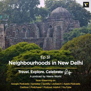 Ep 31: Neighbourhoods in New Delhi