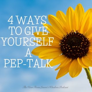 4 WAYS TO GIVE YOURSELF A PEP-TALK: Episode 62