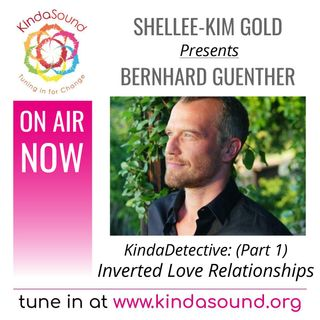The Inversion of Love Relationships | Bernhard Guenther Pt. 1: KindaDetective with Shellee-Kim Gold
