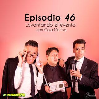 Ep 46 Levantandoel evento con Gala Montes