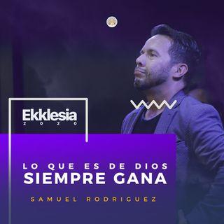 EKKLESIA 2020   Rev. Samuel Rodriguez - LO QUE ES DE DIOS SIEMPRE GANA