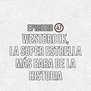 Ep 47- Westbrook, la super estrella más rara de la historia.