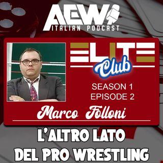 Marco Folloni: L'Altro Lato del Pro Wrestling - Elite Club Podcast Ep 02