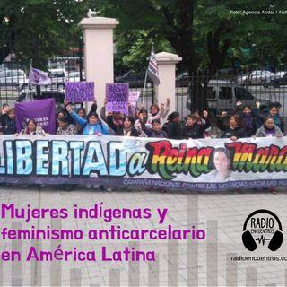 Mujeres indígenas y feminismo anticarcelario en América Latina