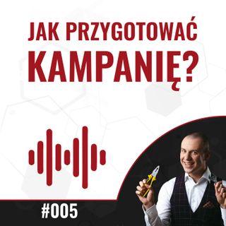 005 - Przygotowanie kampanii - jak to zrobić bez płaczu, lamentu i pracy po nocach?