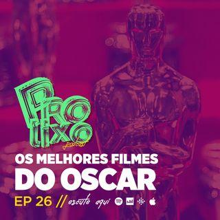 EP26 // Os Melhores Filmes do Oscar
