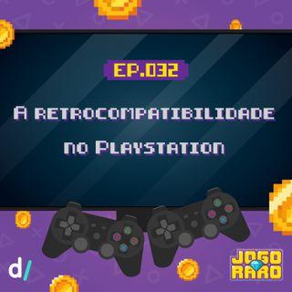 Ep. 32 - A retrocompatilidade no Playstation