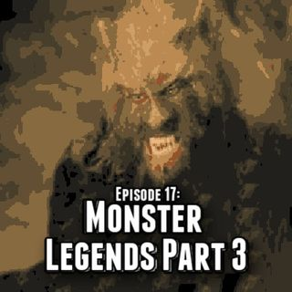 Episode 17: Monster Legends 3