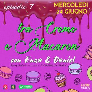 Episodio 7 - Tra Creme & Macaron con Enza & Deniel