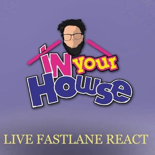 In Your Howse Live Fastlane Reaction Show