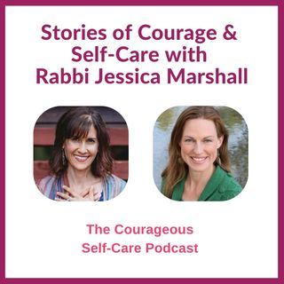 Stories of Courage & Self-Care with Rabbi Jessica Marshall