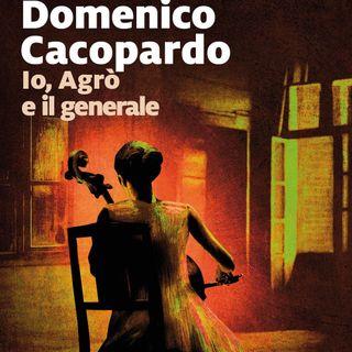 """Domenico Cacopardo """"Io, Agrò e il generale"""""""