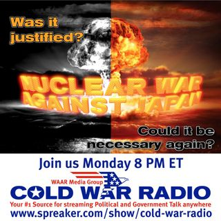 Cold War Radio - CWR#484 Nuclear Attack On Japan...Justified ?