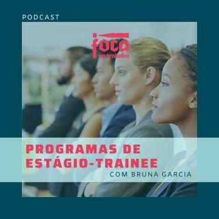#30 - Programas de Estágio-Trainee (Com Bruna Garcia)