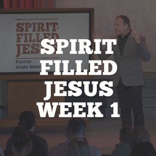 Spirit Filled Jesus: Week 1