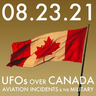 UFOs Over Canada: Aviation Incidents and the Military | MHP 08.23.21.