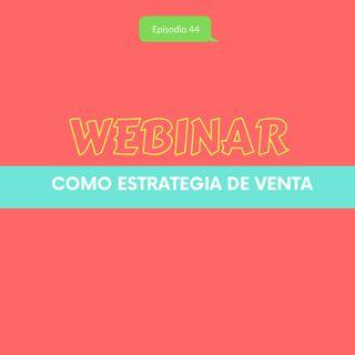 EP44 * Webinar como estrategia de venta
