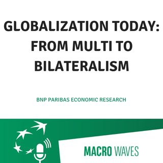 #02 - Globalization today: from multi to bilateralism