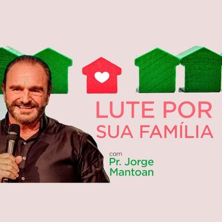 Lute por sua família // pr. Jorge Mantoan