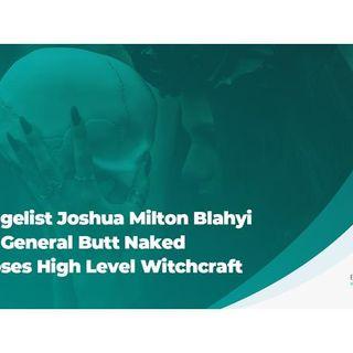 Evangelist Joshua Milton Blahyi AKA General Butt Naked Exposes High Level Witchc