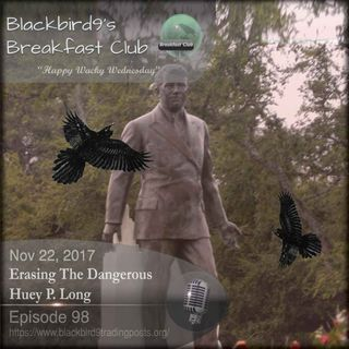 Erasing The Dangerous Huey P. Long - Blackbird9 Podcast