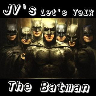 """Episode 52 - """"The Many Faces Of 'The Batman"""""""