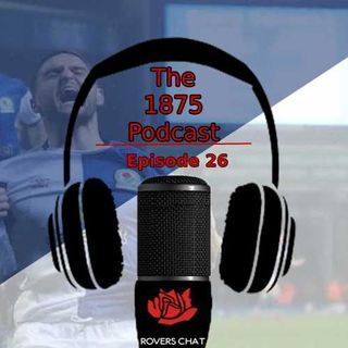 1875 Podcast - Episode 26 - Blackburn Rovers Podcast - Good To Be Top