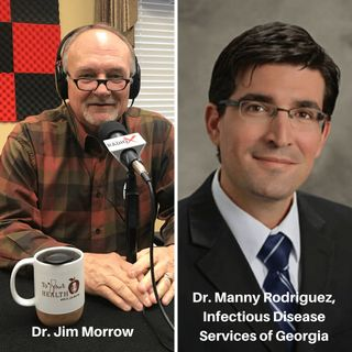 To Your Health With Dr. Jim Morrow:  Episode 33, Covid-19 Hard Truths and Science, with Dr. Manny Rodriguez, Infectious Disease Services of