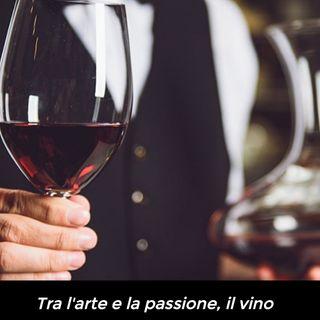 Ep 11 - Tra l'arte e la passione, il Vino