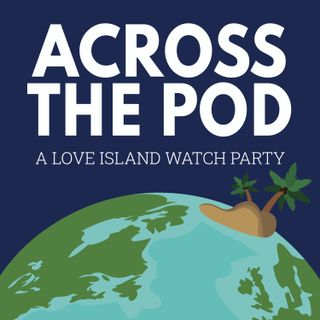 Across the Pod: A Love Island Watch Party