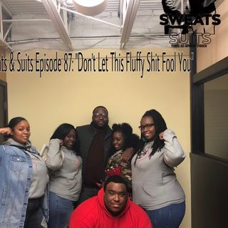 Sweats & Suits Podcast Episode 87:Don't let this fluffy shit fool you.....""