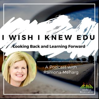 I Wish I Knew EDU with Ramona Meharg
