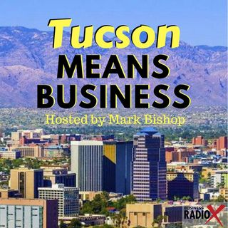 Tucson Business Radio - Tucson Means Business ep. 6