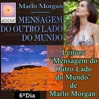 """Podcast: 6º Dia Leitura do livro """"Mensagem do Ouro Lado do Mundo"""" de Marlo Morgan."""