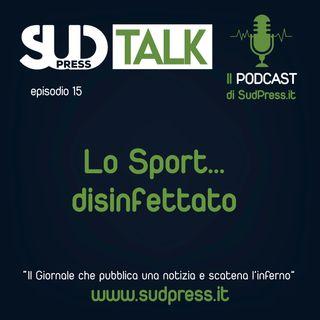 SudTalk episodio 15 - Lo sport... disinfettato