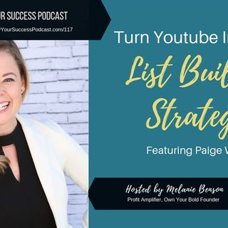 Episode 117: Turn Youtube into your List Building Strategy with Paige Wilhide