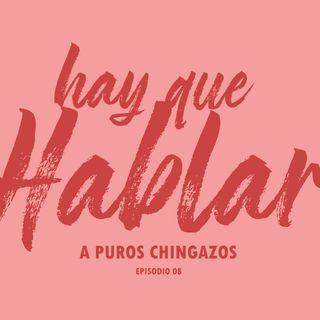 Ep. 08 / a puros Chingazos