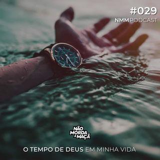 #029 - O tempo de Deus em minha vida