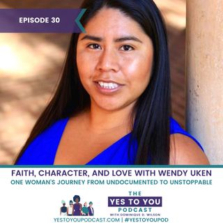 Faith, Character, and Love: Wendy Uken's Journey From Undocumented to Unstoppable | 030