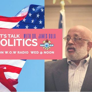 Let's Talk Politics w/ Dr. James Dula