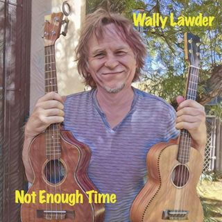Singer-songwriter Wally Lawder: Not Enough Time
