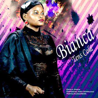 Bianca-Voce tem Cola_Kizomba 2020 (DOWNLOADMP3)