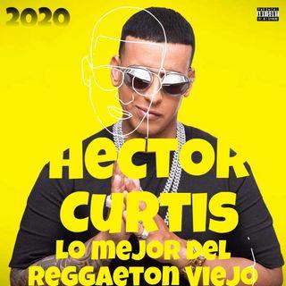 Hector Curtis - Lo mejor del Reggaeton Viejo