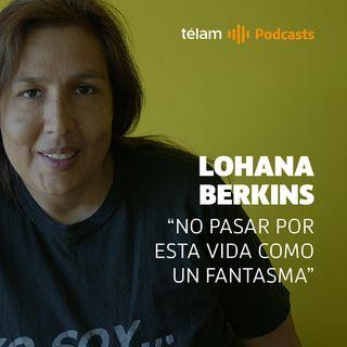 """Lohana Berkins: """"No pasar por esta vida como un fantasma"""""""