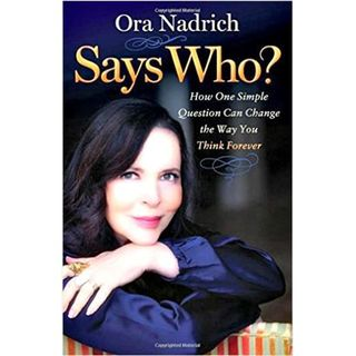 Says Who? How a Simple Question Can Change the Way You Think -Coach Ora Nadrich