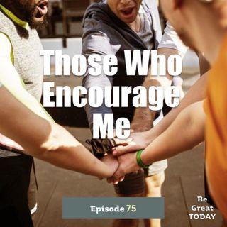 Episode 75: Those Who Encourage Me