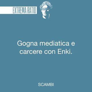 Gogna mediatica e carcere con Enki.